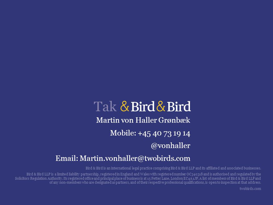 Martin von Haller Grønbæk Mobile: +45 40 73 19 14 @vonhaller Email: Martin.vonhaller@twobirds.com Bird & Bird is an international legal practice comprising Bird & Bird LLP and its affiliated and associated businesses.