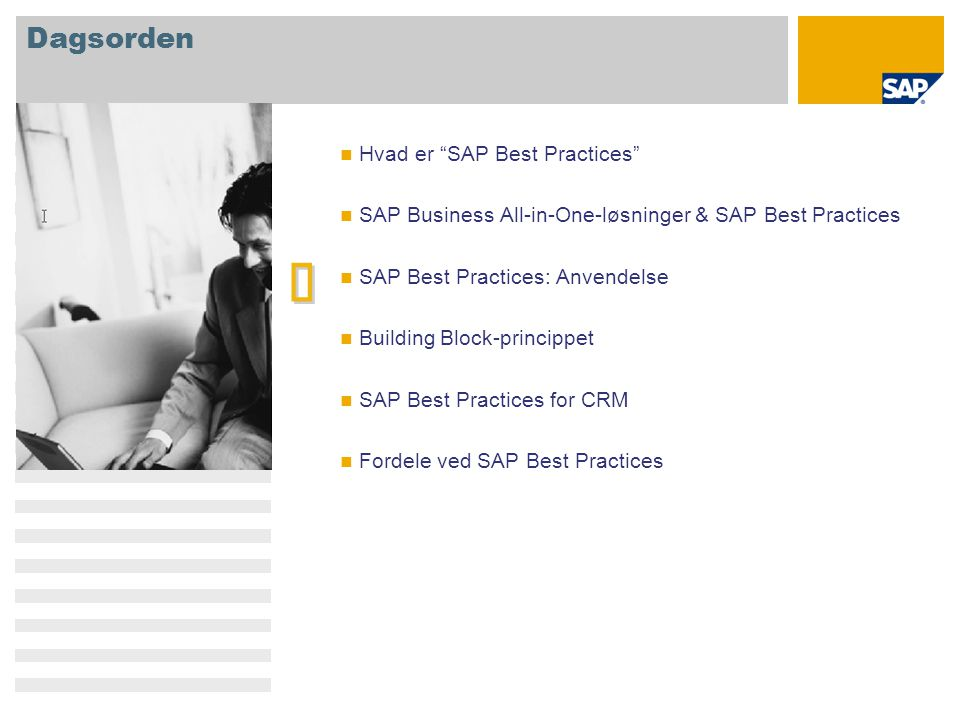 Dagsorden   Hvad er SAP Best Practices SAP Business All-in-One-løsninger & SAP Best Practices SAP Best Practices: Anvendelse Building Block-princippet SAP Best Practices for CRM Fordele ved SAP Best Practices