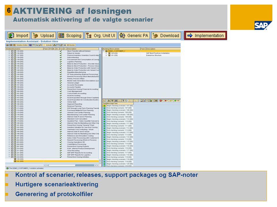 Kontrol af scenarier, releases, support packages og SAP-noter Hurtigere scenarieaktivering Generering af protokolfiler 6 AKTIVERING af løsningen Automatisk aktivering af de valgte scenarier