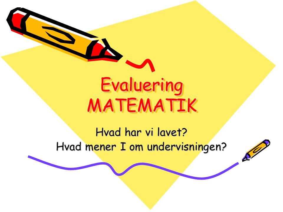 Evaluering MATEMATIK Hvad har vi lavet Hvad mener I om undervisningen