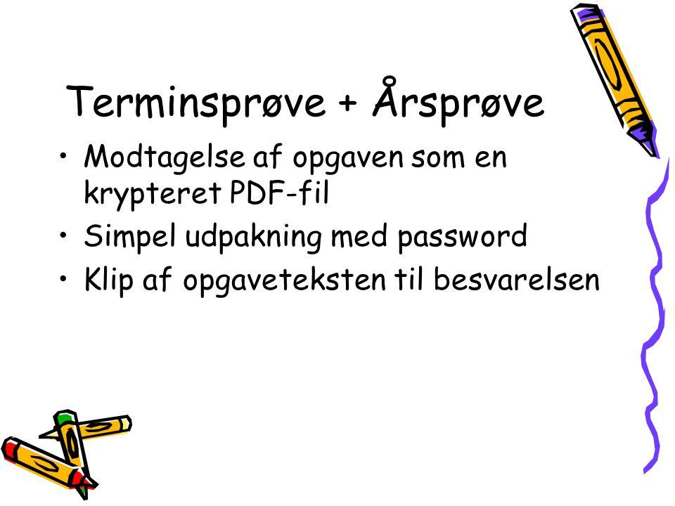 Terminsprøve + Årsprøve Modtagelse af opgaven som en krypteret PDF-fil Simpel udpakning med password Klip af opgaveteksten til besvarelsen