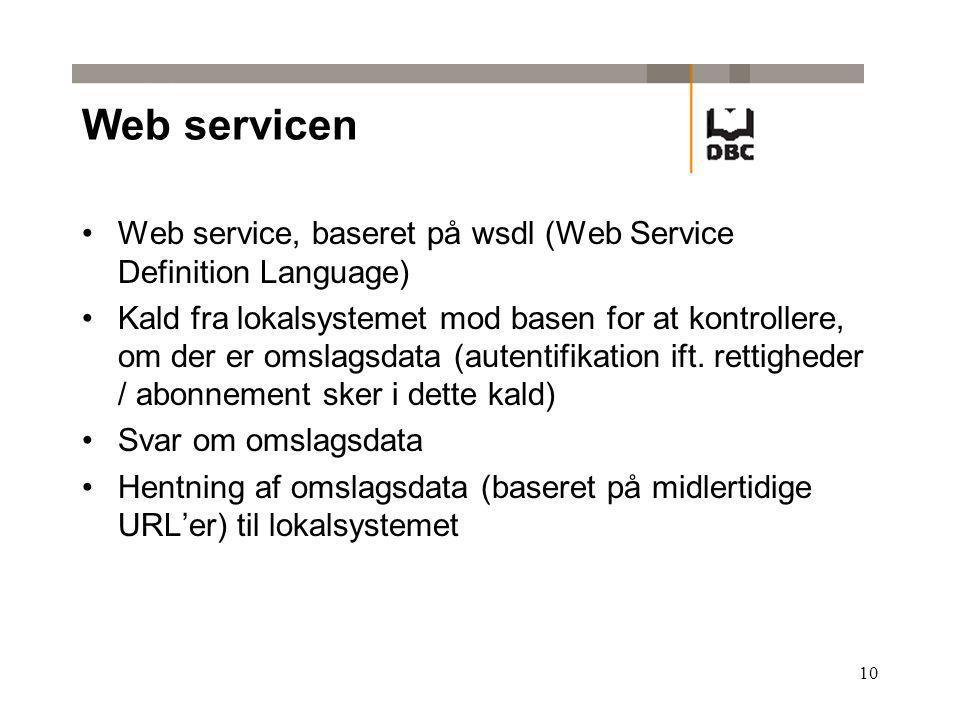10 Web servicen Web service, baseret på wsdl (Web Service Definition Language) Kald fra lokalsystemet mod basen for at kontrollere, om der er omslagsdata (autentifikation ift.