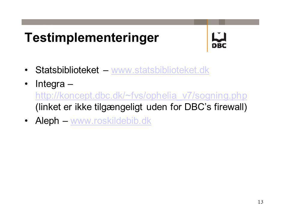 13 Testimplementeringer Statsbiblioteket – www.statsbiblioteket.dkwww.statsbiblioteket.dk Integra – http://koncept.dbc.dk/~fvs/ophelia_v7/sogning.php (linket er ikke tilgængeligt uden for DBC's firewall) http://koncept.dbc.dk/~fvs/ophelia_v7/sogning.php Aleph – www.roskildebib.dkwww.roskildebib.dk