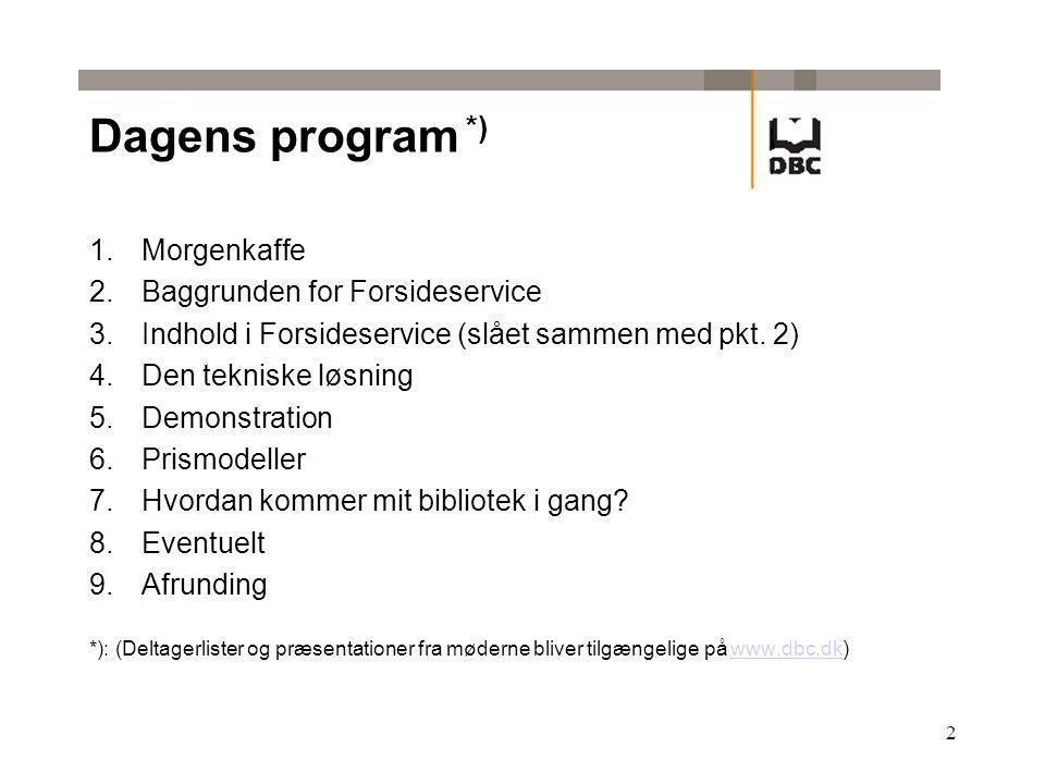 2 Dagens program *) 1.Morgenkaffe 2.Baggrunden for Forsideservice 3.Indhold i Forsideservice (slået sammen med pkt.