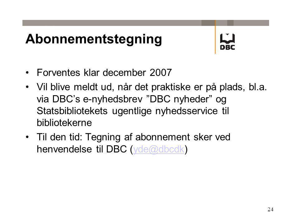 24 Abonnementstegning Forventes klar december 2007 Vil blive meldt ud, når det praktiske er på plads, bl.a.