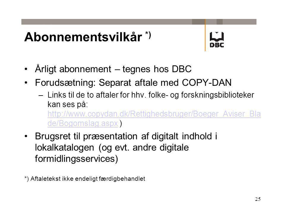 25 Abonnementsvilkår *) Årligt abonnement – tegnes hos DBC Forudsætning: Separat aftale med COPY-DAN –Links til de to aftaler for hhv.