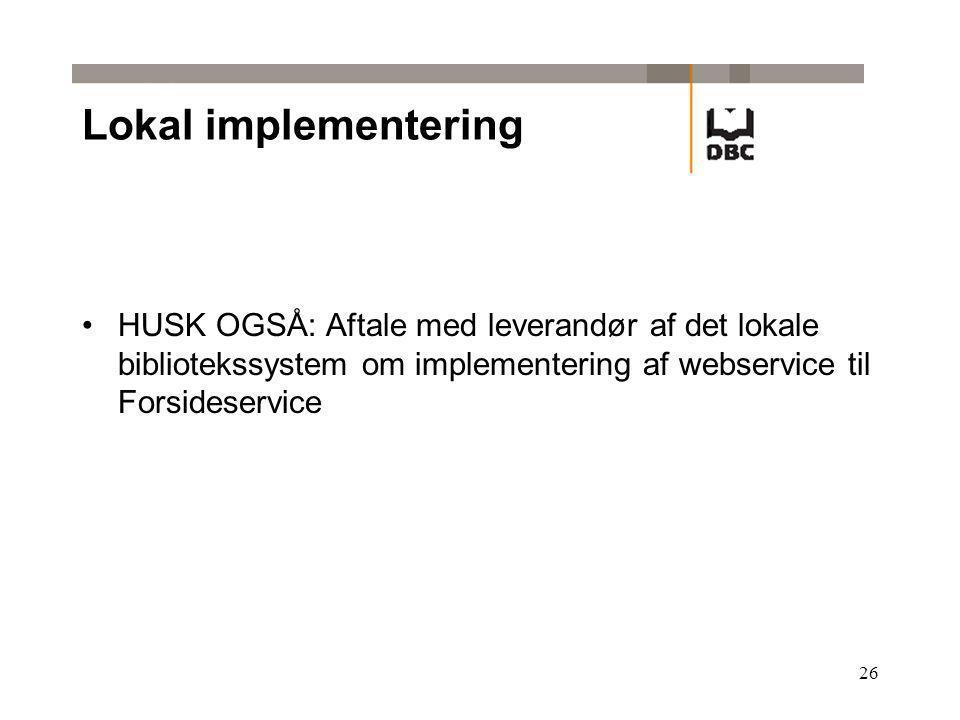 26 Lokal implementering HUSK OGSÅ: Aftale med leverandør af det lokale bibliotekssystem om implementering af webservice til Forsideservice