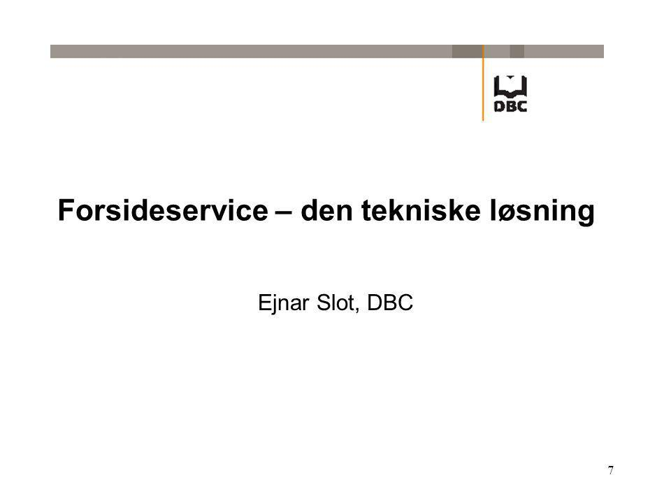 7 Forsideservice – den tekniske løsning Ejnar Slot, DBC