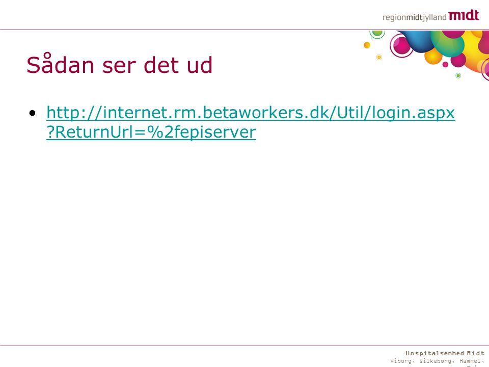 Hospitalsenhed Midt Viborg, Silkeborg, Hammel, Skive Sådan ser det ud http://internet.rm.betaworkers.dk/Util/login.aspx ReturnUrl=%2fepiserverhttp://internet.rm.betaworkers.dk/Util/login.aspx ReturnUrl=%2fepiserver
