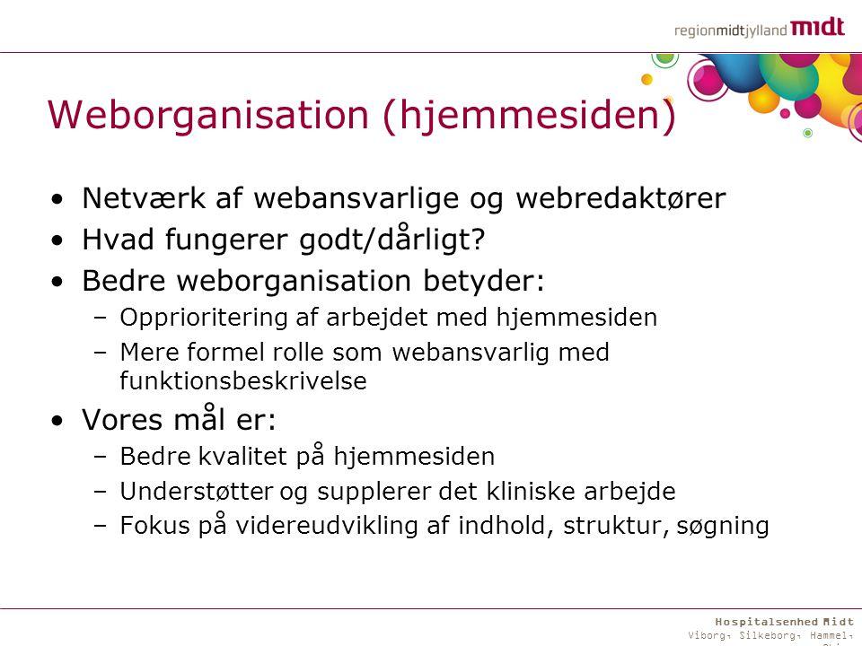 Hospitalsenhed Midt Viborg, Silkeborg, Hammel, Skive Weborganisation (hjemmesiden) Netværk af webansvarlige og webredaktører Hvad fungerer godt/dårligt.