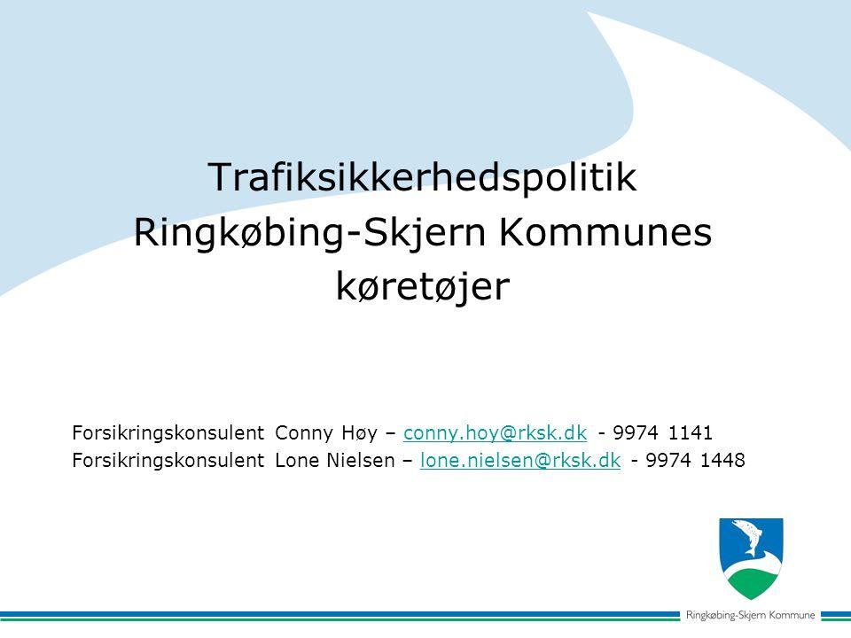 Trafiksikkerhedspolitik Ringkøbing-Skjern Kommunes køretøjer Forsikringskonsulent Conny Høy – conny.hoy@rksk.dk - 9974 1141conny.hoy@rksk.dk Forsikringskonsulent Lone Nielsen – lone.nielsen@rksk.dk - 9974 1448lone.nielsen@rksk.dk