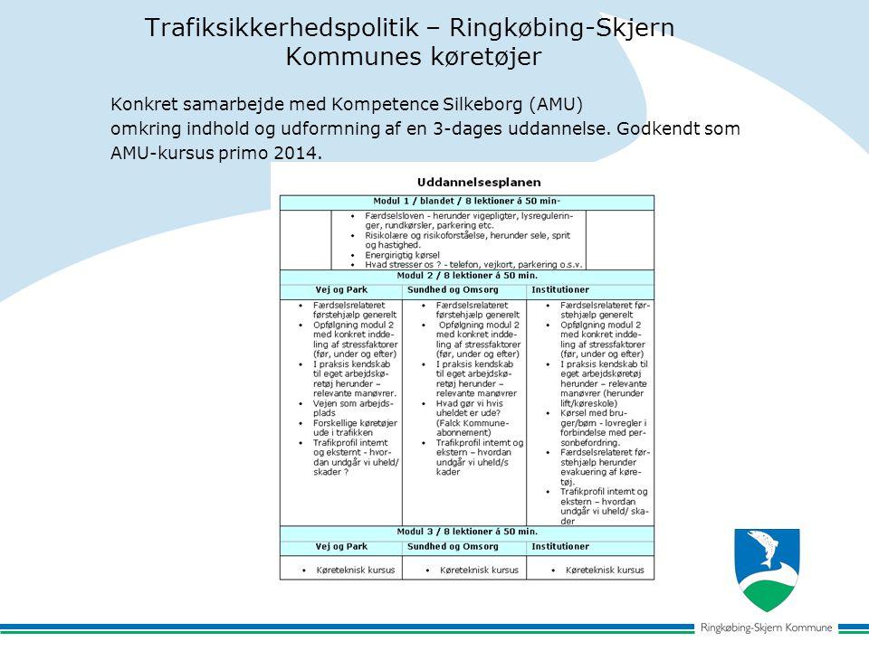 Trafiksikkerhedspolitik – Ringkøbing-Skjern Kommunes køretøjer Konkret samarbejde med Kompetence Silkeborg (AMU) omkring indhold og udformning af en 3-dages uddannelse.