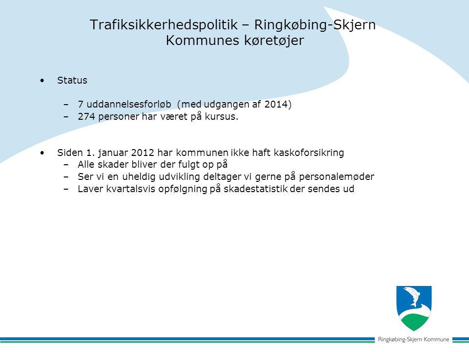 Trafiksikkerhedspolitik – Ringkøbing-Skjern Kommunes køretøjer Status –7 uddannelsesforløb (med udgangen af 2014) –274 personer har været på kursus.