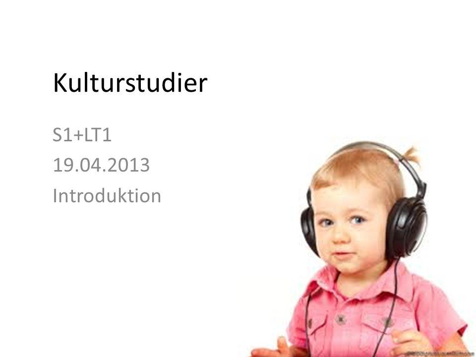 Kulturstudier S1+LT1 19.04.2013 Introduktion