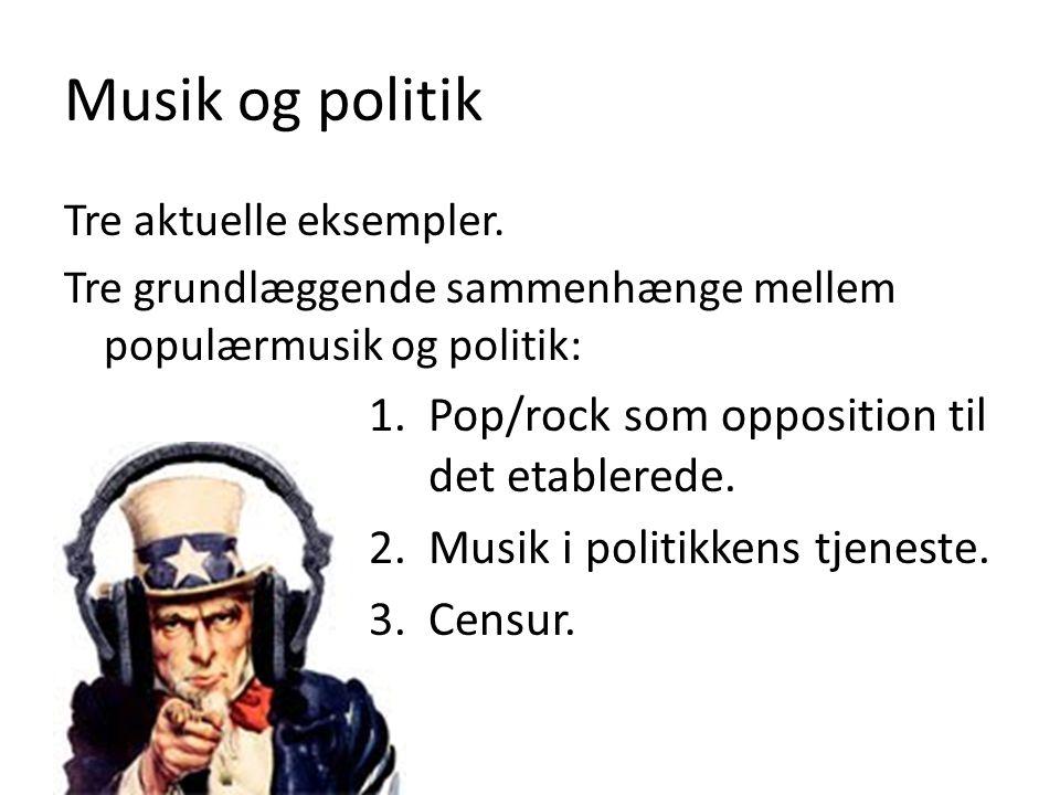 Musik og politik Tre aktuelle eksempler.
