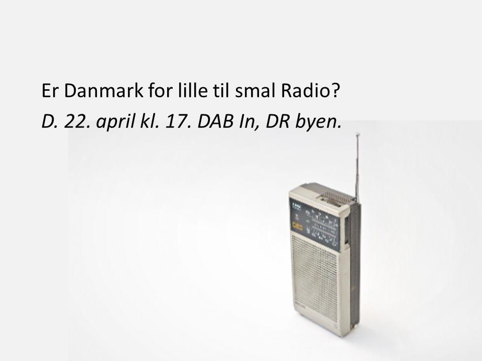 Er Danmark for lille til smal Radio D. 22. april kl. 17. DAB In, DR byen.