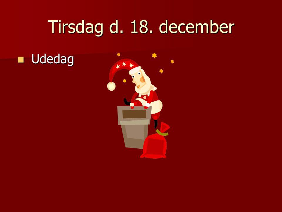 Tirsdag d. 18. december Udedag Udedag