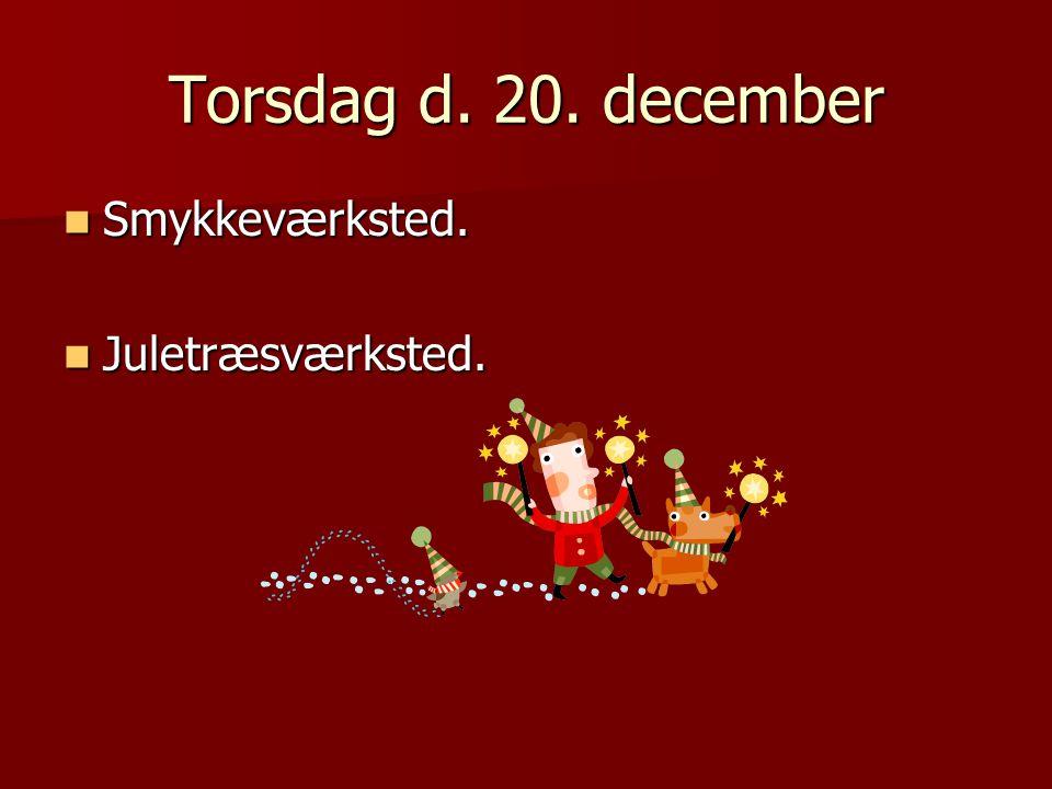 Torsdag d. 20. december Smykkeværksted. Smykkeværksted. Juletræsværksted. Juletræsværksted.