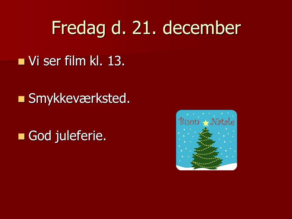 Fredag d. 21. december Vi ser film kl. 13. Vi ser film kl.