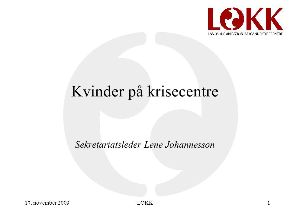 17. november 2009LOKK1 Kvinder på krisecentre Sekretariatsleder Lene Johannesson