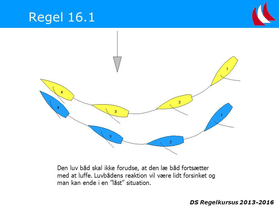 DS Regelkursus 2013-2016 Regel 16.1 Den luv båd skal ikke forudse, at den læ båd fortsætter med at luffe.
