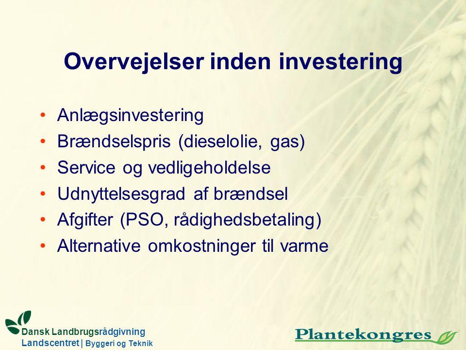 Dansk Landbrugsrådgivning Landscentret | Byggeri og Teknik Overvejelser inden investering Anlægsinvestering Brændselspris (dieselolie, gas) Service og vedligeholdelse Udnyttelsesgrad af brændsel Afgifter (PSO, rådighedsbetaling) Alternative omkostninger til varme