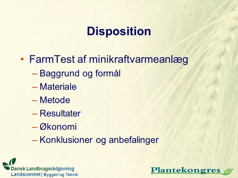 Dansk Landbrugsrådgivning Landscentret | Byggeri og Teknik Disposition FarmTest af minikraftvarmeanlæg –Baggrund og formål –Materiale –Metode –Resulta