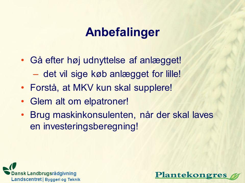 Dansk Landbrugsrådgivning Landscentret | Byggeri og Teknik Anbefalinger Gå efter høj udnyttelse af anlægget! – det vil sige køb anlægget for lille! Fo