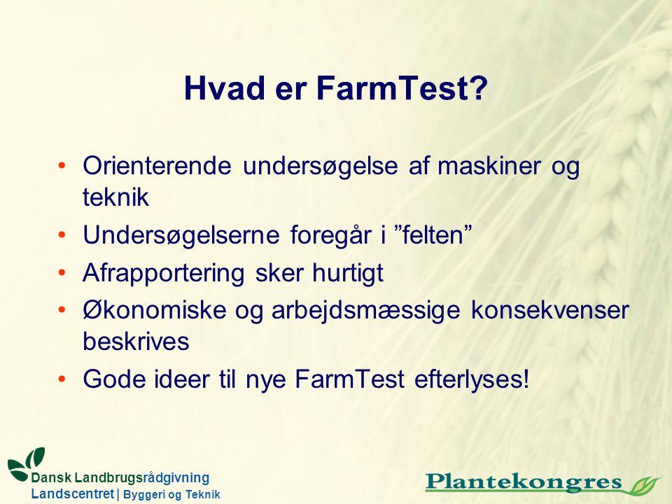 Dansk Landbrugsrådgivning Landscentret | Byggeri og Teknik Hvad er FarmTest? Orienterende undersøgelse af maskiner og teknik Undersøgelserne foregår i