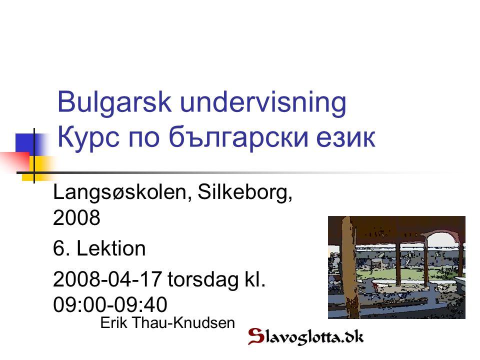 Bulgarsk undervisning Курс по български език Langsøskolen, Silkeborg, 2008 6.