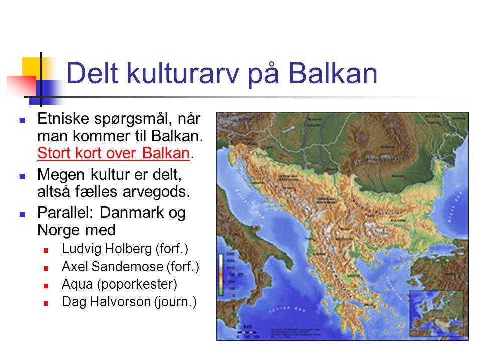 Delt kulturarv på Balkan Etniske spørgsmål, når man kommer til Balkan.