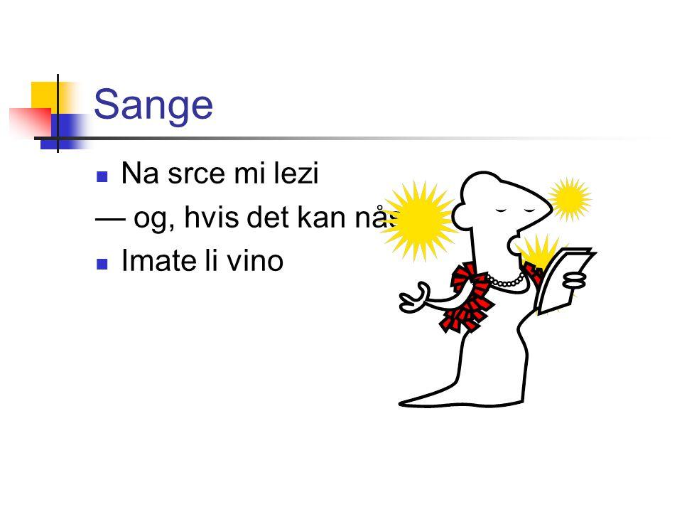 Sange Na srce mi lezi — og, hvis det kan nås: Imate li vino