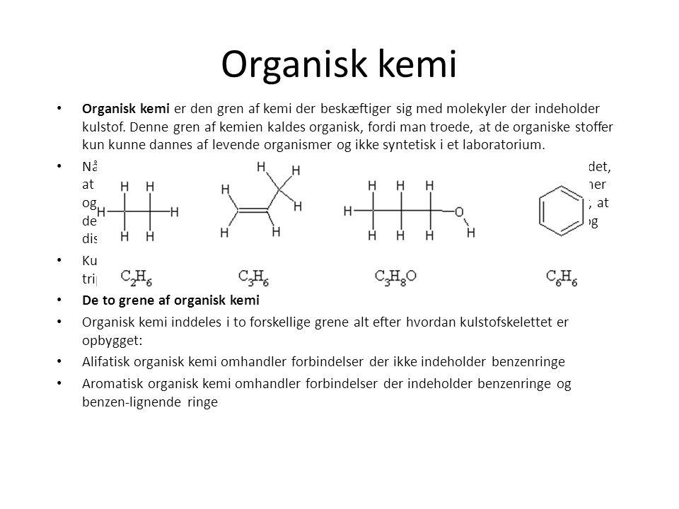 Organisk kemi Organisk kemi er den gren af kemi der beskæftiger sig med molekyler der indeholder kulstof.