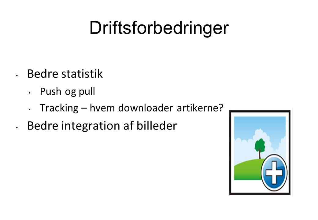Driftsforbedringer Bedre statistik Push og pull Tracking – hvem downloader artikerne.