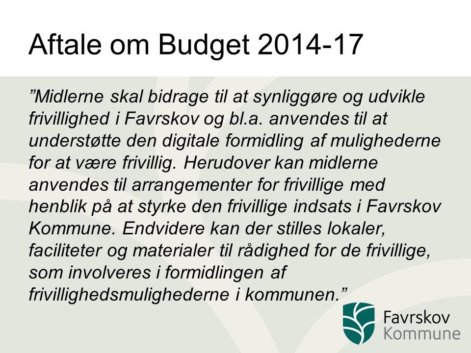 Aftale om Budget 2014-17 Midlerne skal bidrage til at synliggøre og udvikle frivillighed i Favrskov og bl.a.