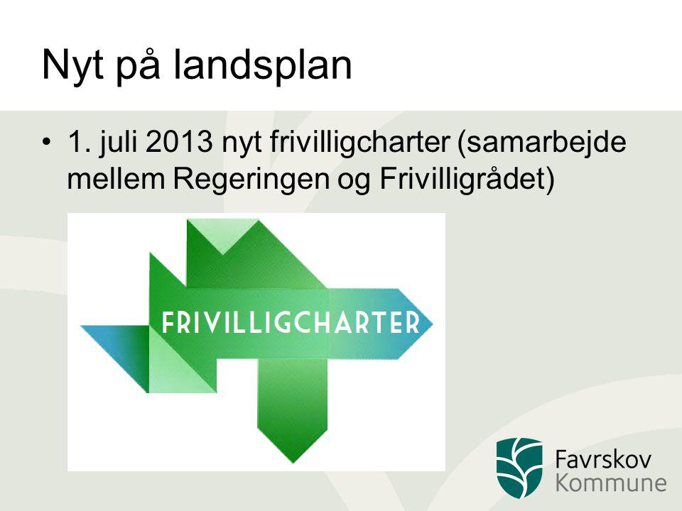 Nyt på landsplan 1. juli 2013 nyt frivilligcharter (samarbejde mellem Regeringen og Frivilligrådet)
