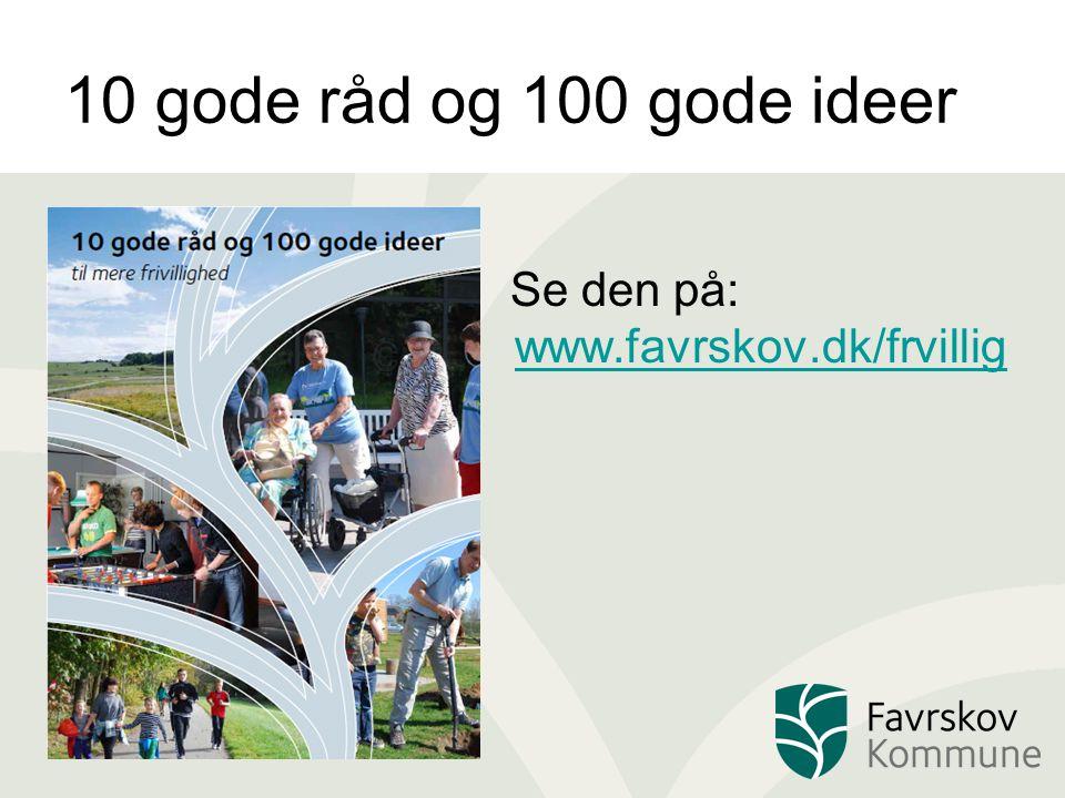 10 gode råd og 100 gode ideer Se den på: www.favrskov.dk/frvilligwww.favrskov.dk/frvillig