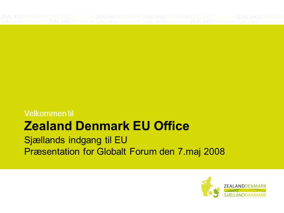 Velkommen til Zealand Denmark EU Office Sjællands indgang til EU Præsentation for Globalt Forum den 7.maj 2008