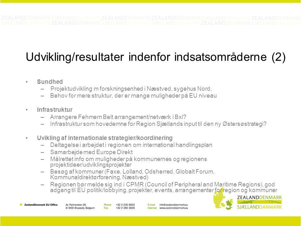 Udvikling/resultater indenfor indsatsområderne (2) Sundhed – Projektudvikling m forskningsenhed i Næstved, sygehus Nord, –Behov for mere struktur, der er mange muligheder på EU niveau Infrastruktur –Arrangere Fehmern Belt arrangement/netværk i Bxl.