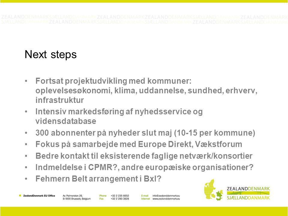 Next steps Fortsat projektudvikling med kommuner: oplevelsesøkonomi, klima, uddannelse, sundhed, erhverv, infrastruktur Intensiv markedsføring af nyhedsservice og vidensdatabase 300 abonnenter på nyheder slut maj (10-15 per kommune) Fokus på samarbejde med Europe Direkt, Vækstforum Bedre kontakt til eksisterende faglige netværk/konsortier Indmeldelse i CPMR , andre europæiske organisationer.
