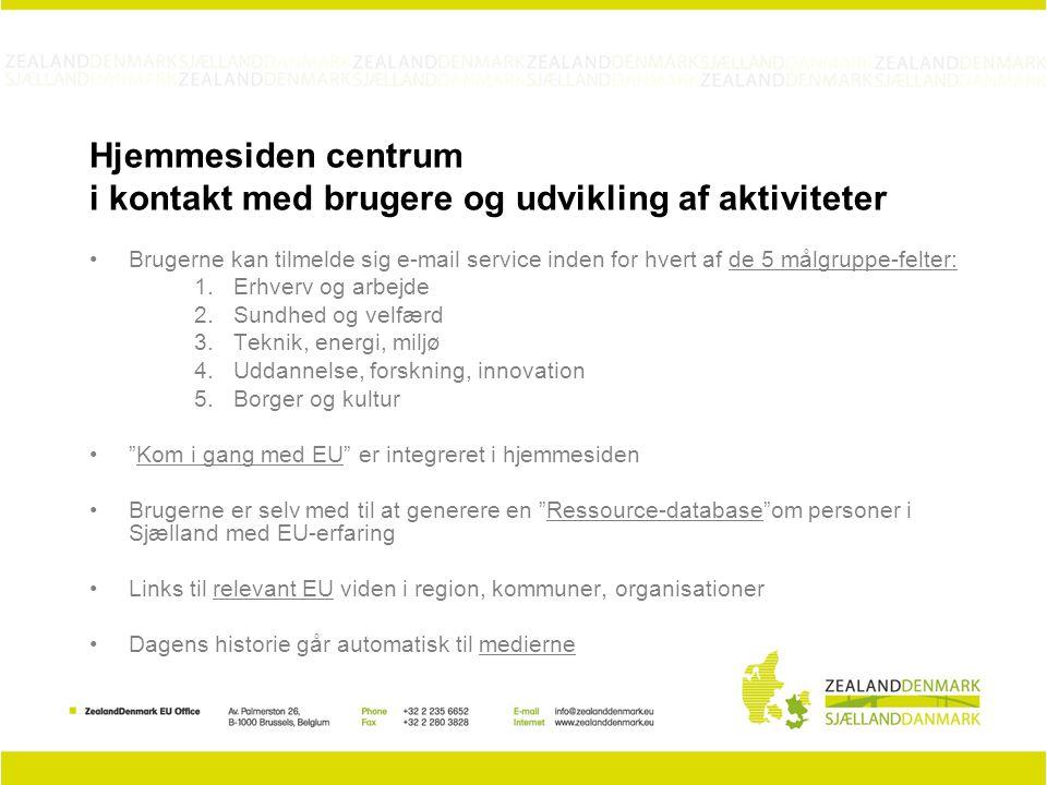 Hjemmesiden centrum i kontakt med brugere og udvikling af aktiviteter Brugerne kan tilmelde sig e-mail service inden for hvert af de 5 målgruppe-felter: 1.Erhverv og arbejde 2.Sundhed og velfærd 3.Teknik, energi, miljø 4.Uddannelse, forskning, innovation 5.Borger og kultur Kom i gang med EU er integreret i hjemmesiden Brugerne er selv med til at generere en Ressource-database om personer i Sjælland med EU-erfaring Links til relevant EU viden i region, kommuner, organisationer Dagens historie går automatisk til medierne