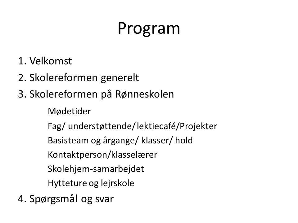 Program 1. Velkomst 2. Skolereformen generelt 3.