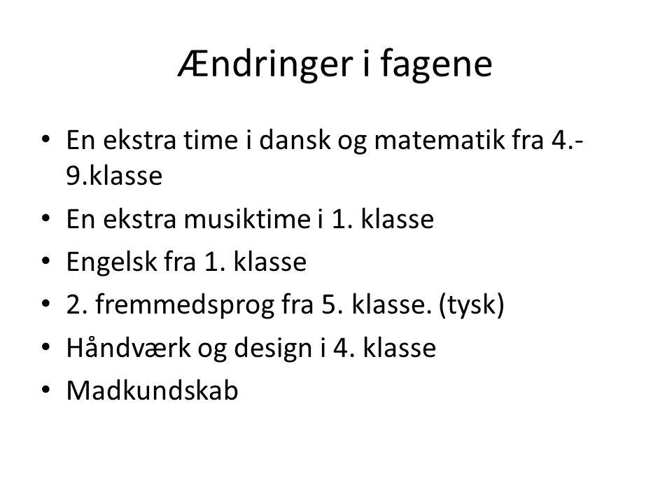 Ændringer i fagene En ekstra time i dansk og matematik fra 4.- 9.klasse En ekstra musiktime i 1.