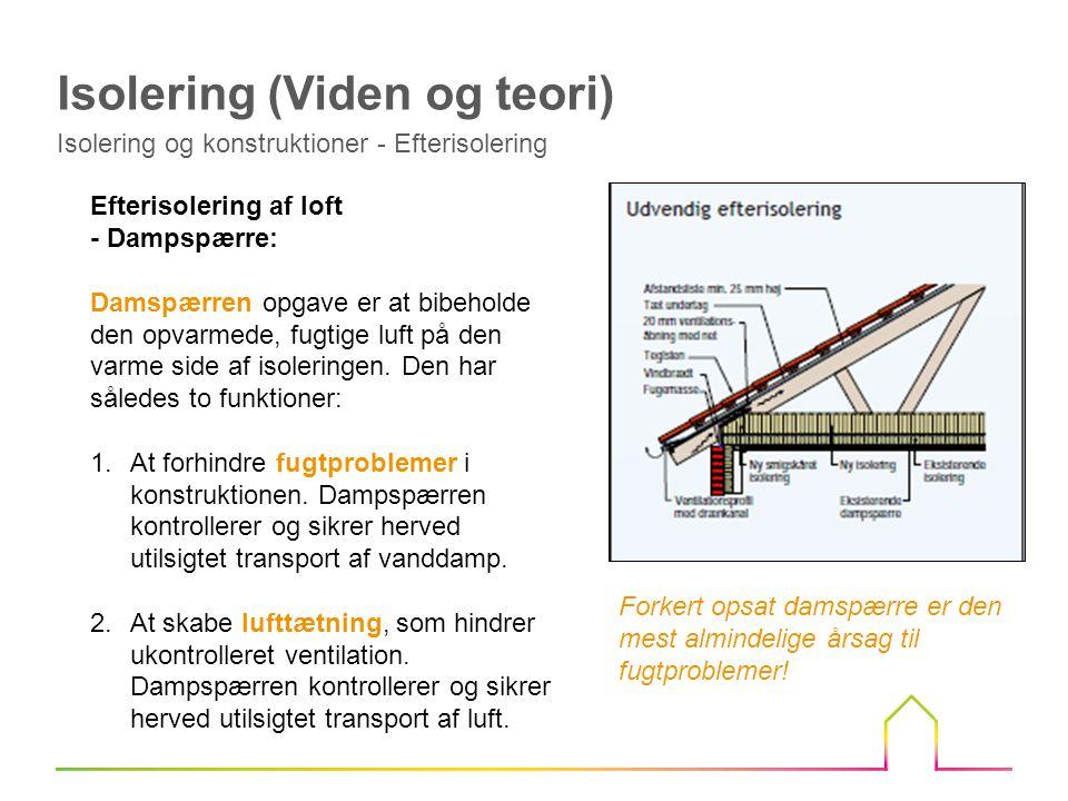 Efterisolering af loft - Dampspærre: Damspærren opgave er at bibeholde den opvarmede, fugtige luft på den varme side af isoleringen.