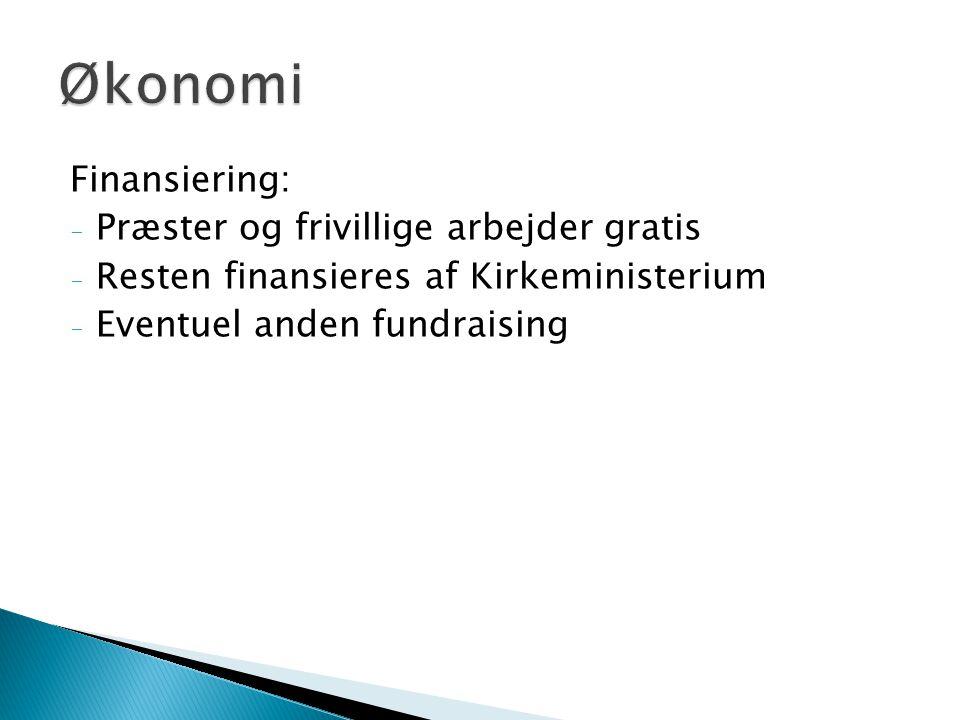 Finansiering: - Præster og frivillige arbejder gratis - Resten finansieres af Kirkeministerium - Eventuel anden fundraising