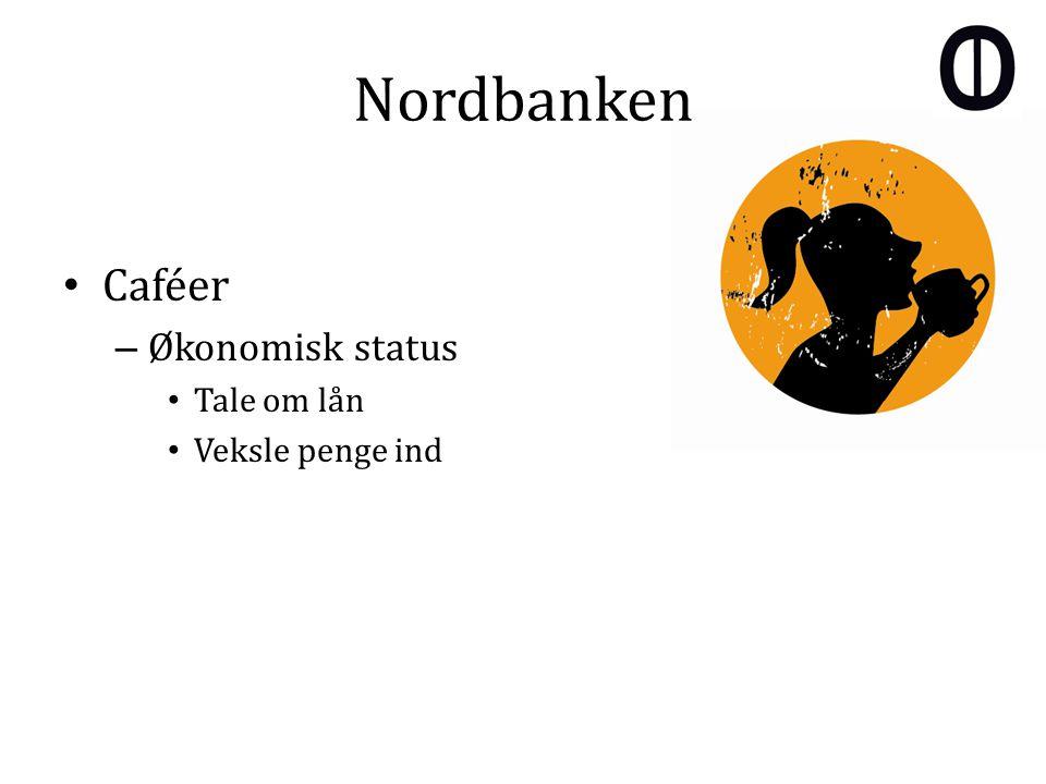 Nordbanken Caféer – Økonomisk status Tale om lån Veksle penge ind