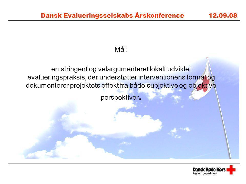 Dansk Evalueringsselskabs Årskonference 12.09.08 Mål : en stringent og velargumenteret lokalt udviklet evalueringspraksis, der understøtter interventionens formål og dokumenterer projektets effekt fra både subjektive og objektive perspektiver.