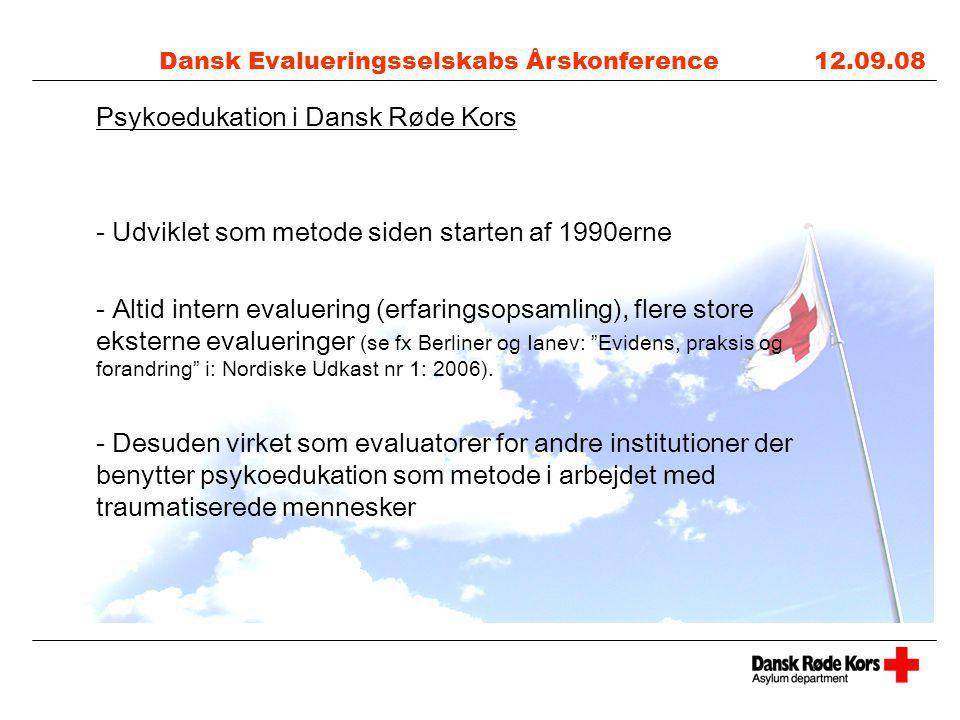 Dansk Evalueringsselskabs Årskonference 12.09.08 Psykoedukation i Dansk Røde Kors - Udviklet som metode siden starten af 1990erne - Altid intern evaluering (erfaringsopsamling), flere store eksterne evalueringer (se fx Berliner og Ianev: Evidens, praksis og forandring i: Nordiske Udkast nr 1: 2006).