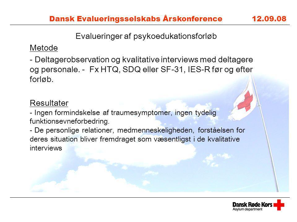 Dansk Evalueringsselskabs Årskonference 12.09.08 Evalueringer af psykoedukationsforløb Metode - Deltagerobservation og kvalitative interviews med deltagere og personale.