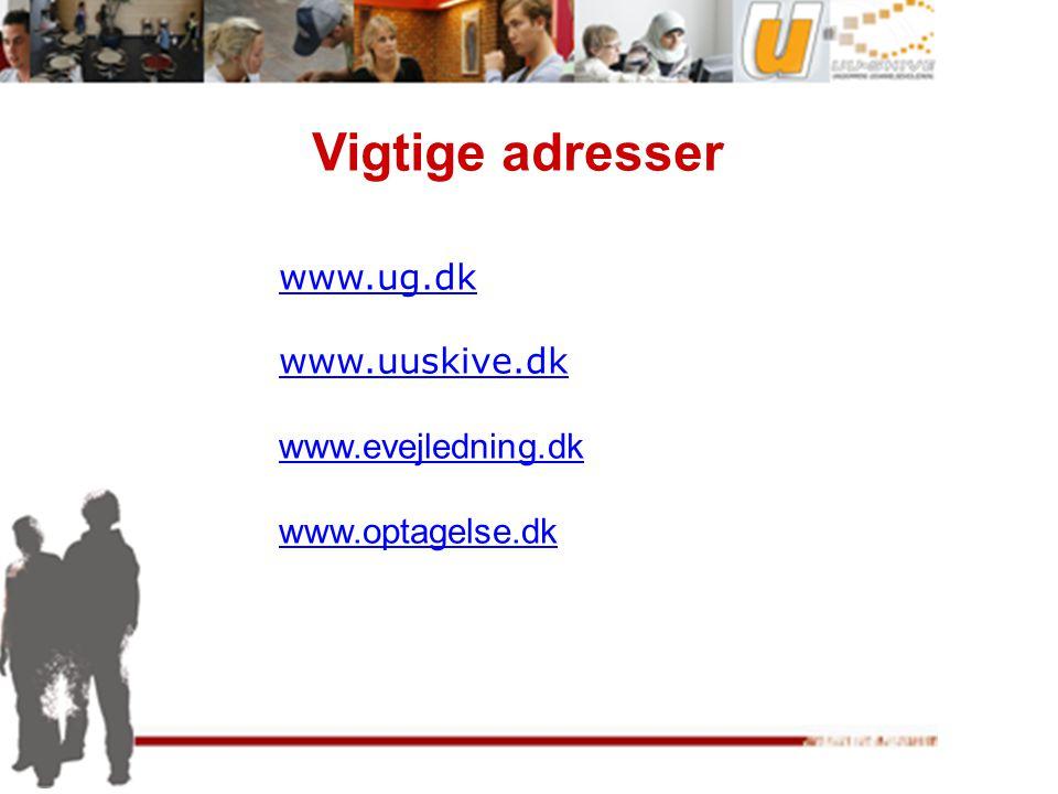 Vigtige adresser www.ug.dk www.uuskive.dk www.evejledning.dk www.optagelse.dk